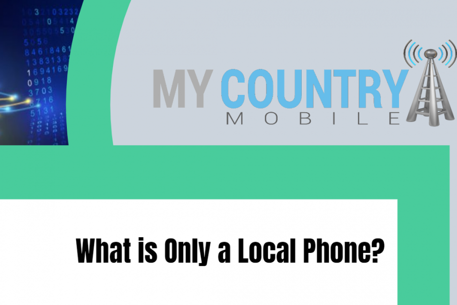 What is Only a Local Phone? - My Country Mobile