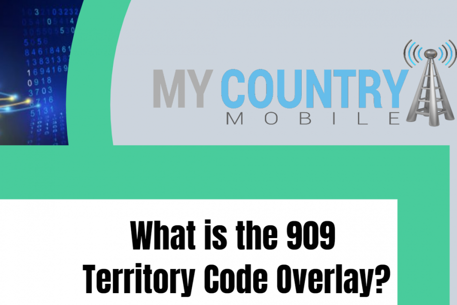 What is the 909 Territory Code Overlay? - My Country Mobile