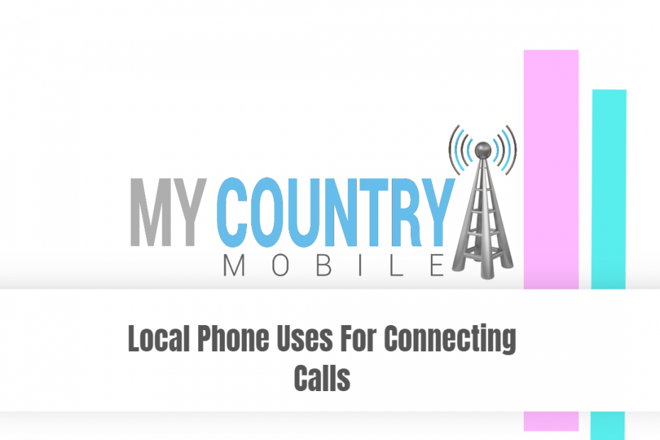 Local Phone Uses For Connecting Calls - My Country Mobile