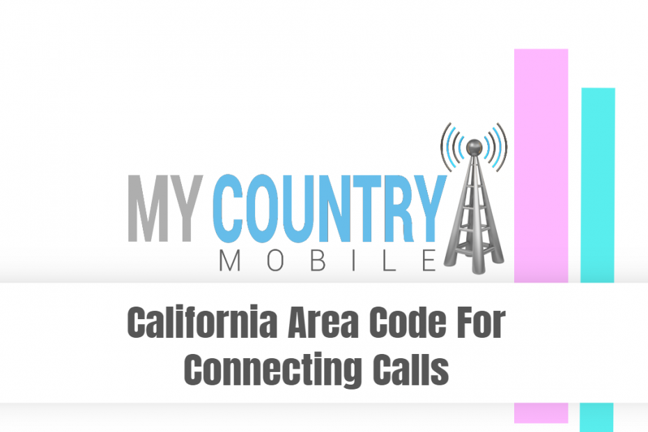 California Area Code For Connecting Calls - My Country Mobile