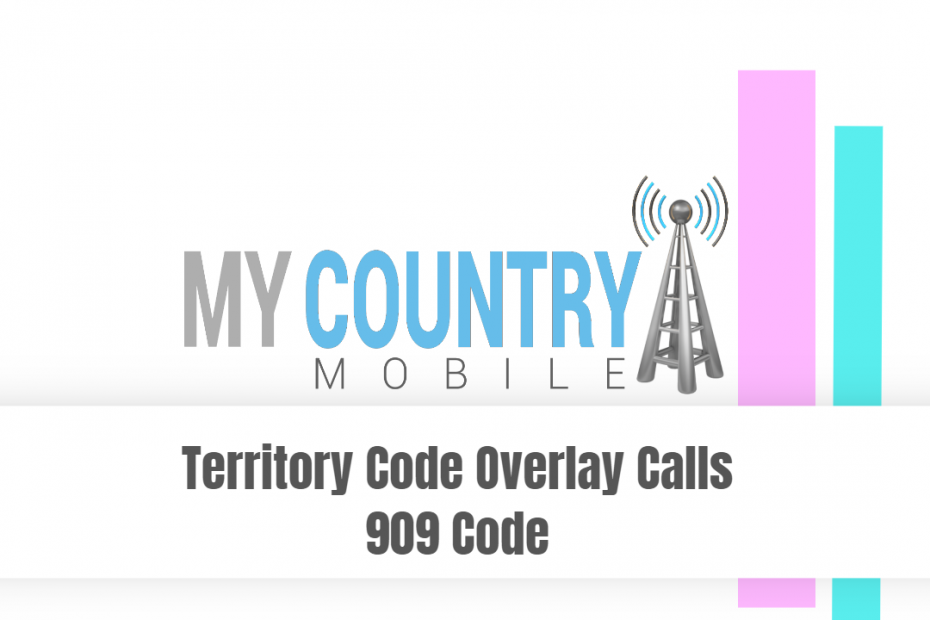 Territory Code Overlay Calls 909 Code - My Country Mobile