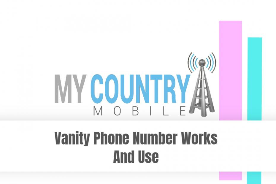 Vanity Phone Number Works And Use - My Country Mobile