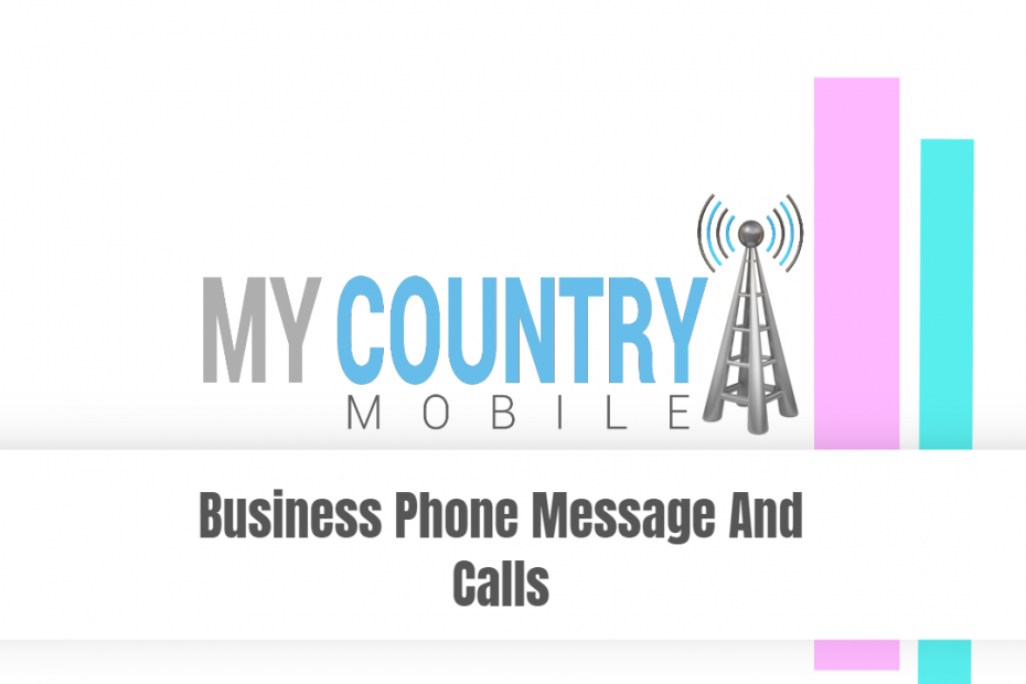 Business Phone Message And Calls - My Country Mobile