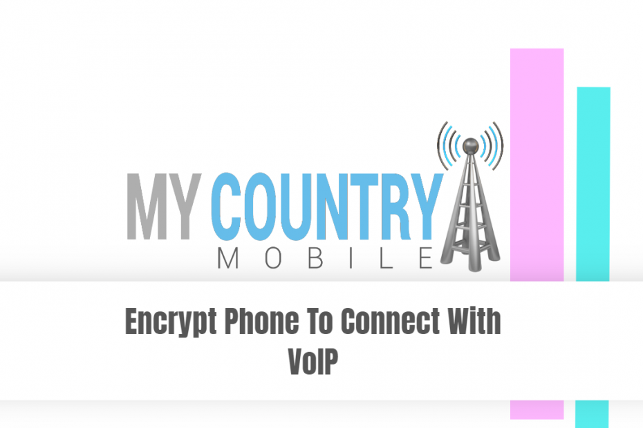 Encrypt Phone To Connect With VoIP - My Country Mobile