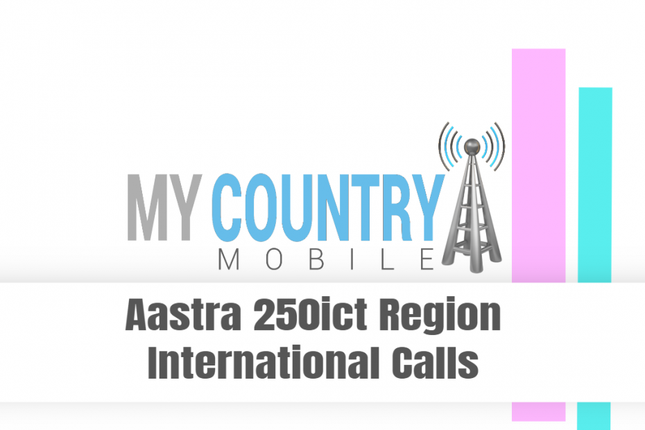 Aastra 250ict Region International Calls - My Country Mobile