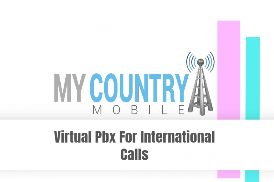 Virtual Pbx For International Calls - My Country Mobile