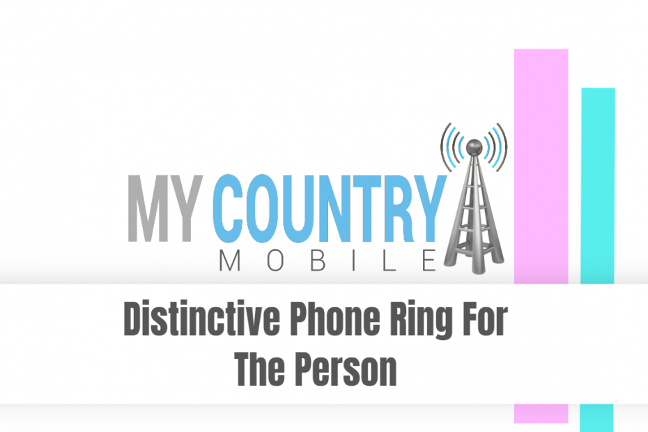 Distinctive Phone Ring For The Person - My Country Mobile