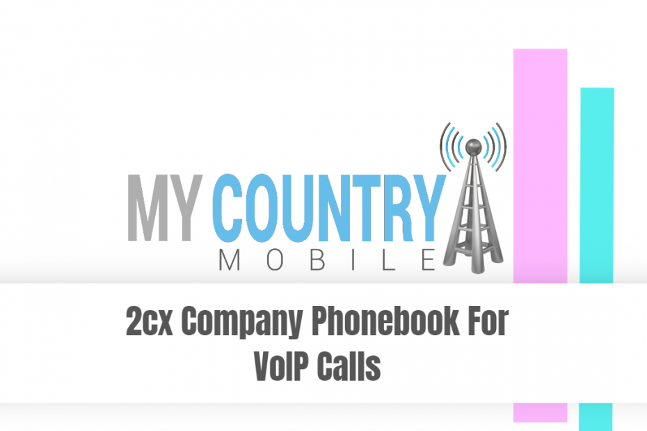 2cx Company Phonebook For VoIP Calls - My Country Mobile
